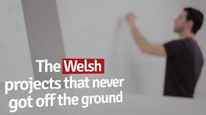 the huge welsh projects that cost millions but never got off the