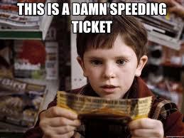 Speeding Meme - this is a damn speeding ticket charlie golden ticket meme generator