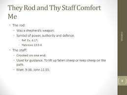 Thy Rod And Thy Staff Comfort Me The Lord Is My Shepherd David Is Speaking With A Sense Of