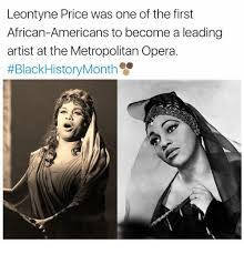 Black History Meme - leontyne price was one of the first african americans to become a