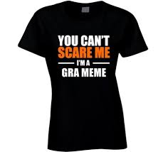 Meme French Grandmother - buy you cant scare me im a gra meme french grandmother t shirt in