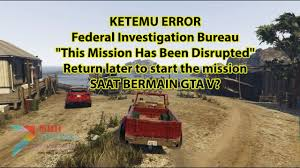 bureau gta 5 cara fix error misi gta v federal investigation bureau this mission