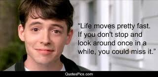 Ferris Bueller Meme - ferris bueller life moves pretty fast quote new life moves pretty