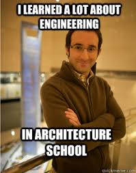 Engineering School Meme - i learned a lot about engineering in architecture school danny