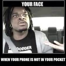 Funny Phone Memes - funny phone memes your face when your phone is not in your pocket
