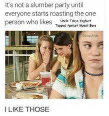 Slumber Party Meme - it s not a slumber party until everyone starts roasting the one
