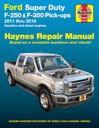 ford super duty f 250 u0026 f 350 pick ups 11 16 haynes repair