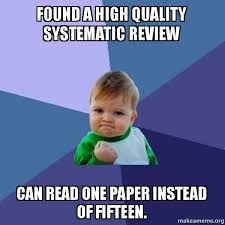 High Kid Meme - found a high quality systematic review can read one paper instead