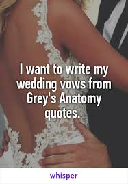 wedding quotes greys anatomy i want to write my wedding vows from grey s anatomy quotes