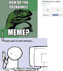 Pronounce Meme - how do i pronounce meme 28 images you can pronounce gif any