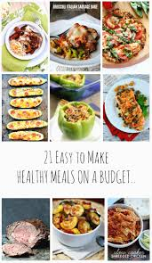 21 easy to make healthy meals on a budget budgeting meals and 21st