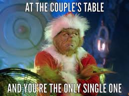 Grinch Meme - grinch at a couples table and you re the only single one single