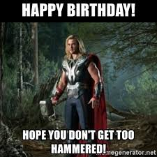 Thor Birthday Meme - happy birthday hope you don t get too hammered thor avengers