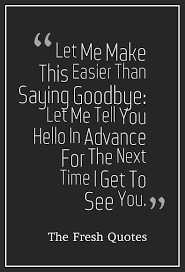beautiful goodbye quotes farewell my friend quotes sayings