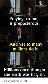 Praying Memes - the best movie lines praying to me is preposterous and yet so many