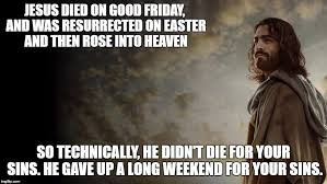 Jesus Good Friday Meme - image tagged in jesus funny memes religion christianity imgflip