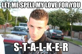 Spell Me Meme - let me spell my love for you s t a l k e r creepy lad quickmeme