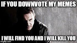 Y U Meme Generator - i will find you and i will kill you know your meme