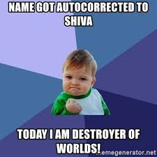Shiva Meme - name got autocorrected to shiva today i am destroyer of worlds