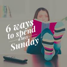 ways to spend a lazy sunday the millionairess in