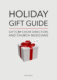 holiday gift guide gifts for choir directors u0026 church musicians