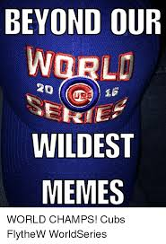 Chicago Cubs Memes - beyond our 20 se wildest memes world chs cubs flythew