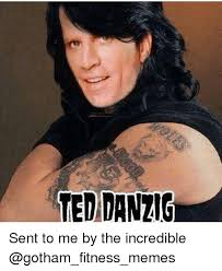 Danzig Meme - 25 best memes about ted danzig ted danzig memes