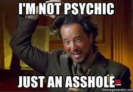 Tsoukalos Meme Generator - i m not psychic just an asshole tsoukalos cabeza meme generator
