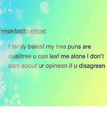 reakfastburritoe i fernly beleaf my tree puns are qualitree u can