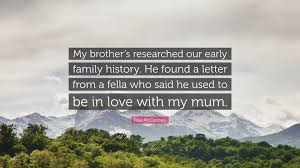 paul mccartney quote u201cmy brother u0027s researched our early family