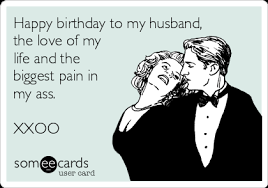 Husband Birthday Meme - happy birthday to my husband the love of my life and the biggest