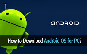 android os for pc how to android os for pc and install it on your computer