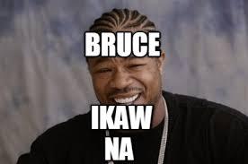Ikaw Na Meme - meme creator bruce ikaw na