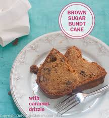 brown sugar bundt cake with caramel glaze only taste matters