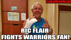 Ric Flair Memes - ric flair injures hand fighting warrior fan has a message for all