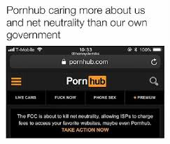 Pornhub Meme - net neutrality might be gone but at least we have these memes