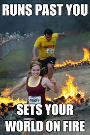 Fire Girl Meme - runs past you sets your world on fire ridiculously photogenic
