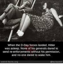 D Day Meme - when the d day forces landed hitler was asleep none of his generals