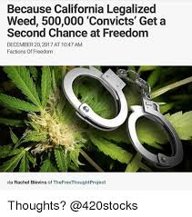Legalize Weed Meme - because california legalized weed 500000 convicts get a second