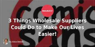 3 things wholesale suppliers could do to make our lives easier