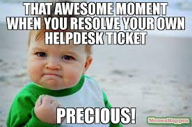 that awesome moment when you resolve your own helpdesk ticket precious