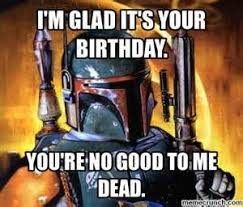 Star Wars Birthday Memes - boba fett birthday meme yahoo search results projects to try
