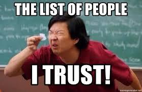 Trust Memes - the list of people i trust list of people i trust meme generator