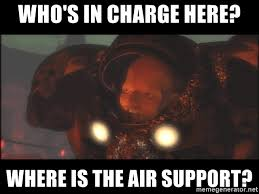 Starcraft Meme - who s in charge here where is the air support starcraft marine