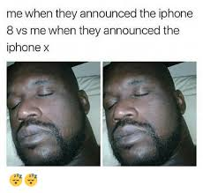 I Phone Meme - me when they announced the iphone 8 vs me when they announced the