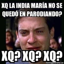 Memes India Maria - meme crying peter parker xq la india mar纃a no se qued纉 en