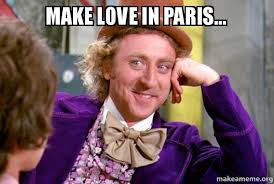 From Paris With Love Meme - make love in paris condescending wonka make a meme