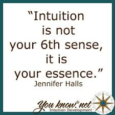 intuition is not your 6th sense it is your essence halls