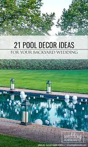 Decorating Ideas For Backyard Best 25 Pool Wedding Decorations Ideas On Pinterest Engagement