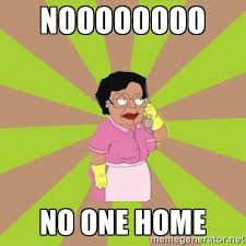 No Meme Generator - 825ba32cea0b4a036e711bc3a2a4b022 noooooooo no one home consuela